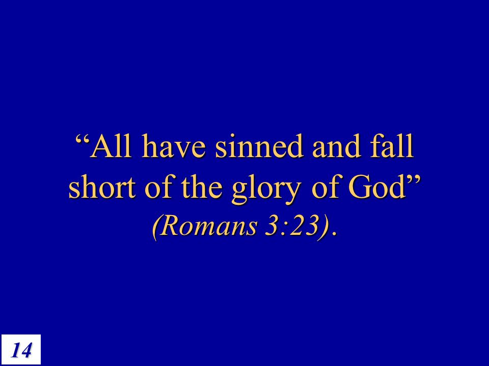 "14 ""All have sinned and fall short of the glory of God"" (Romans 3:23)."