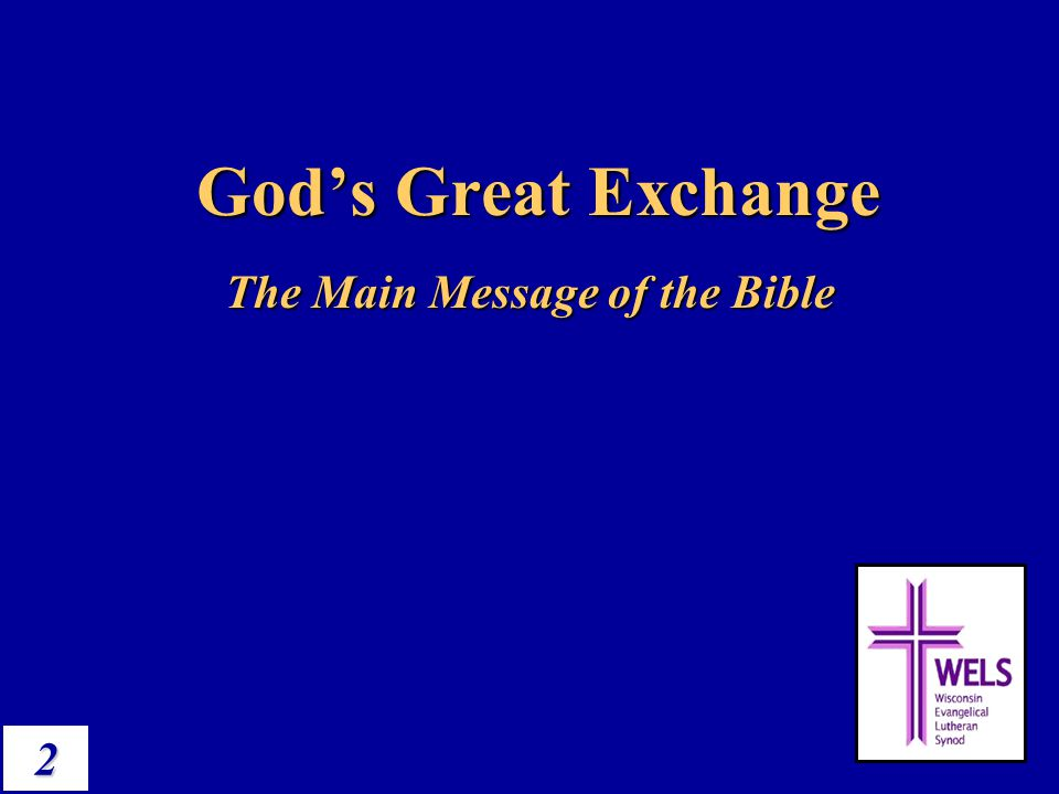 2 God's Great Exchange The Main Message of the Bible