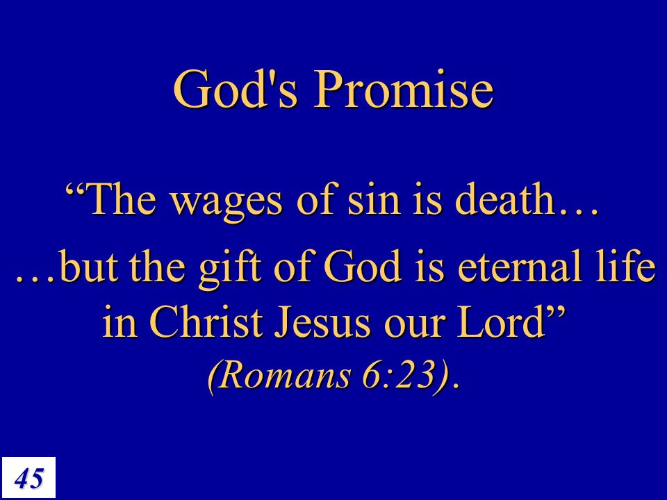 "45 ""The wages of sin is death… …but the gift of God is eternal life in Christ Jesus our Lord"" (Romans 6:23). God's Promise"