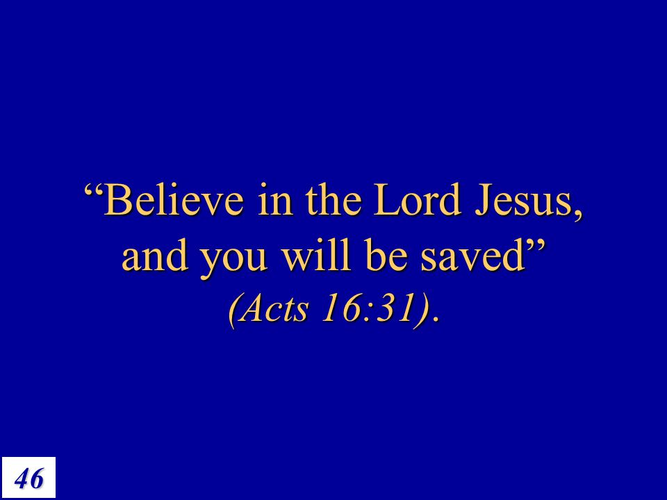 "46 ""Believe in the Lord Jesus, and you will be saved"" (Acts 16:31)."