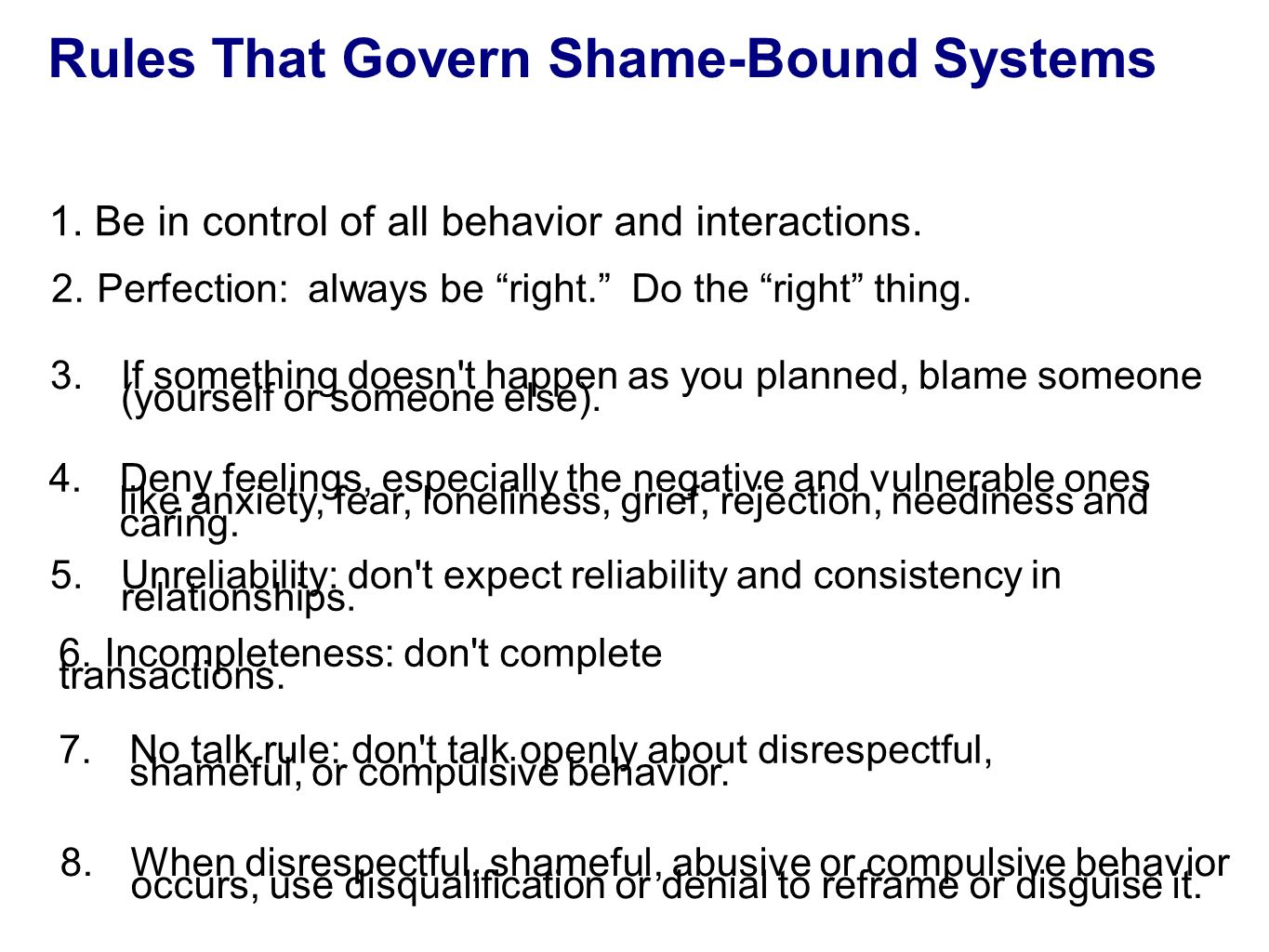 Rules That Govern Shame-Bound Systems Merle Fossum and Marilyn J. Mason's book: Facing Shame:Families in Recovery 1.Be in control of all behavior and