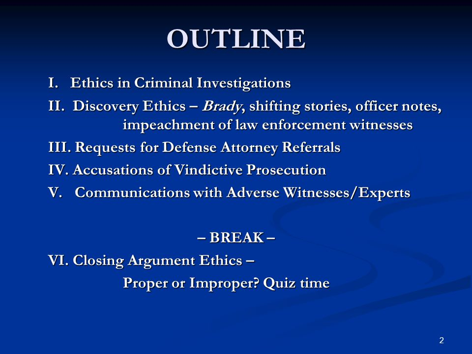 OUTLINE I. Ethics in Criminal Investigations I. Ethics in Criminal Investigations II.
