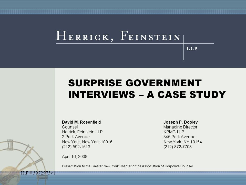 H,F # 3972973v1 SURPRISE GOVERNMENT INTERVIEWS – A CASE STUDY David M. RosenfieldJoseph P. Dooley CounselManaging Director Herrick, Feinstein LLPKPMG