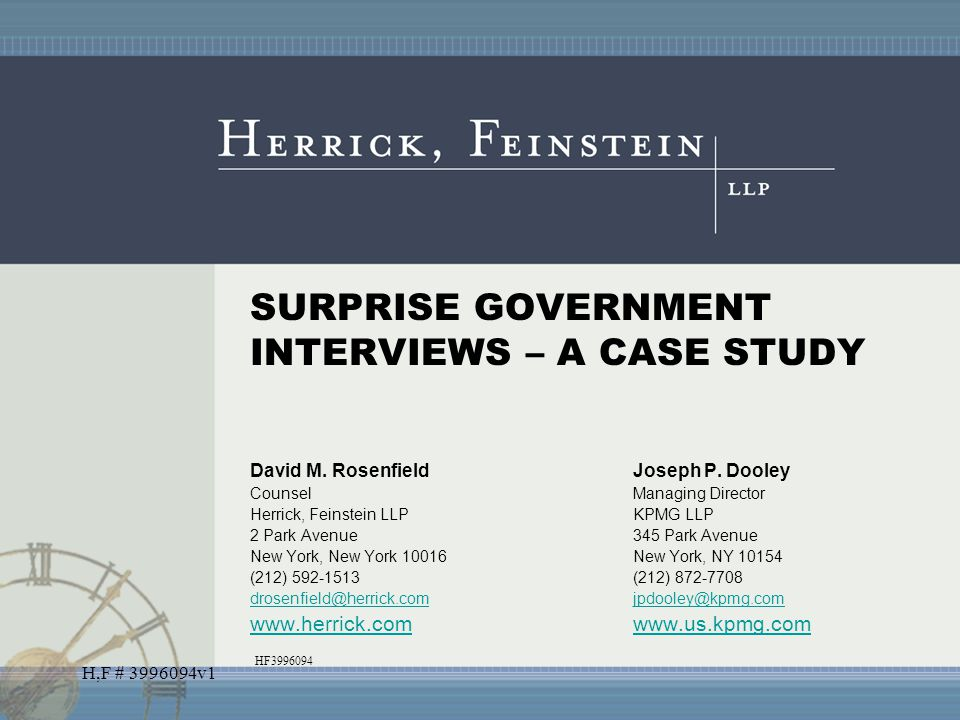 H,F # 3996094v1 SURPRISE GOVERNMENT INTERVIEWS – A CASE STUDY David M. RosenfieldJoseph P. Dooley CounselManaging Director Herrick, Feinstein LLPKPMG