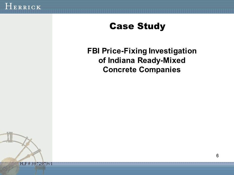 H,F # 3972973v1 Case Study FBI Price-Fixing Investigation of Indiana Ready-Mixed Concrete Companies 6