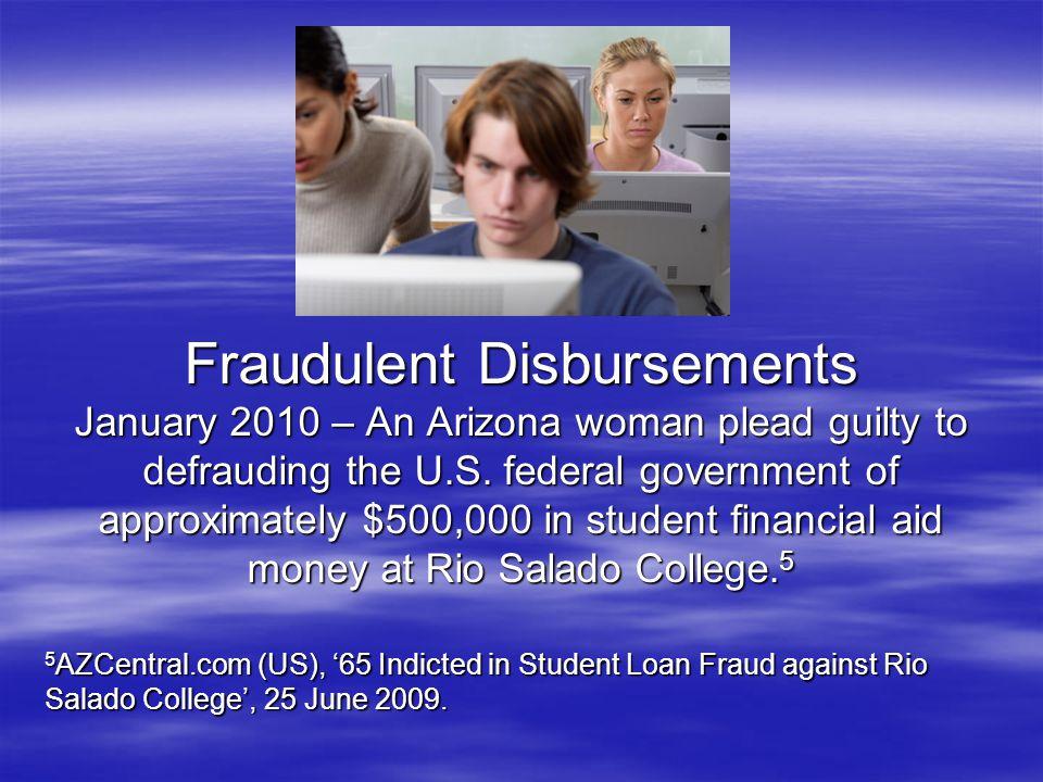 Fraudulent Disbursements January 2010 – An Arizona woman plead guilty to defrauding the U.S.