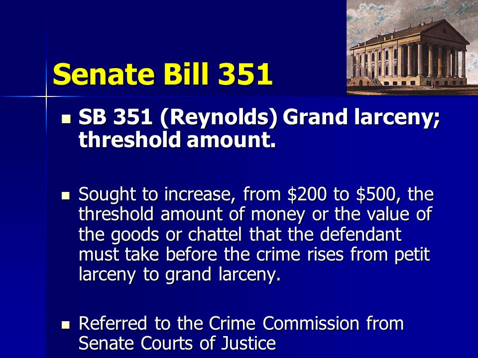 Senate Bill 351 SB 351 (Reynolds) Grand larceny; threshold amount.