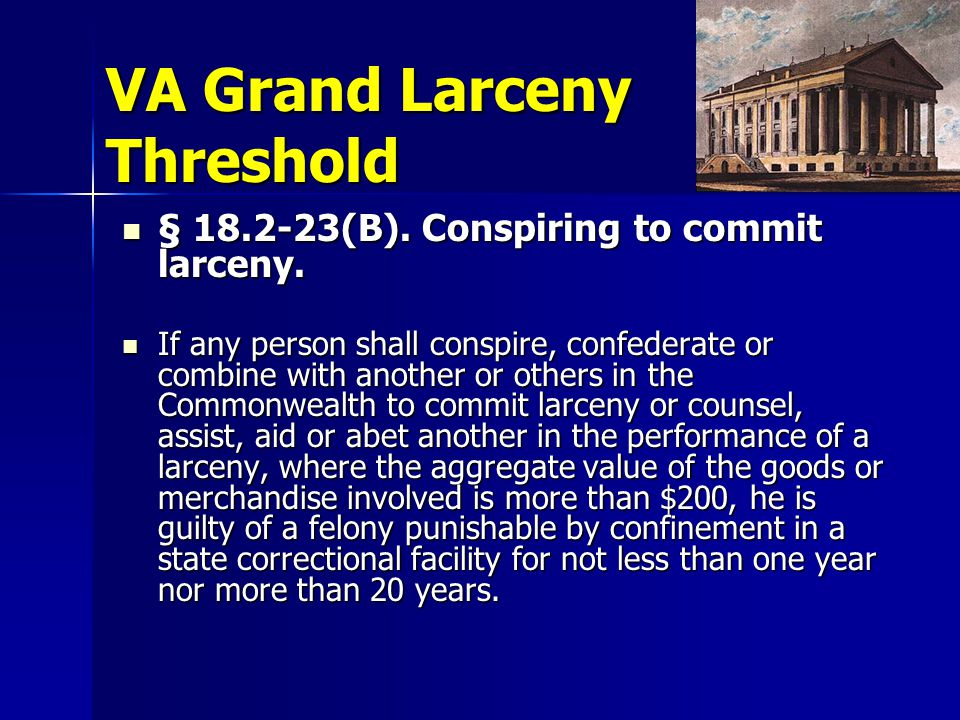 VA Grand Larceny Threshold § 18.2-23(B). Conspiring to commit larceny.