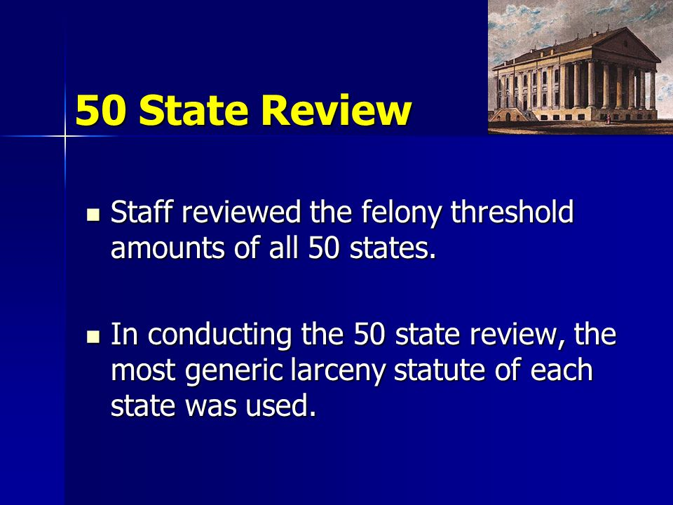 50 State Review Staff reviewed the felony threshold amounts of all 50 states.