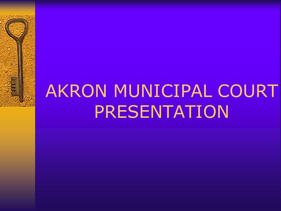 AKRON MUNICIPAL COURT PRESENTATION