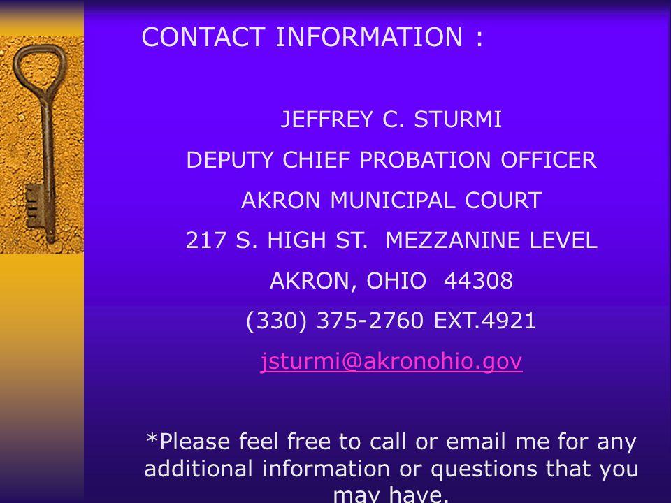 CONTACT INFORMATION : JEFFREY C. STURMI DEPUTY CHIEF PROBATION OFFICER AKRON MUNICIPAL COURT 217 S.