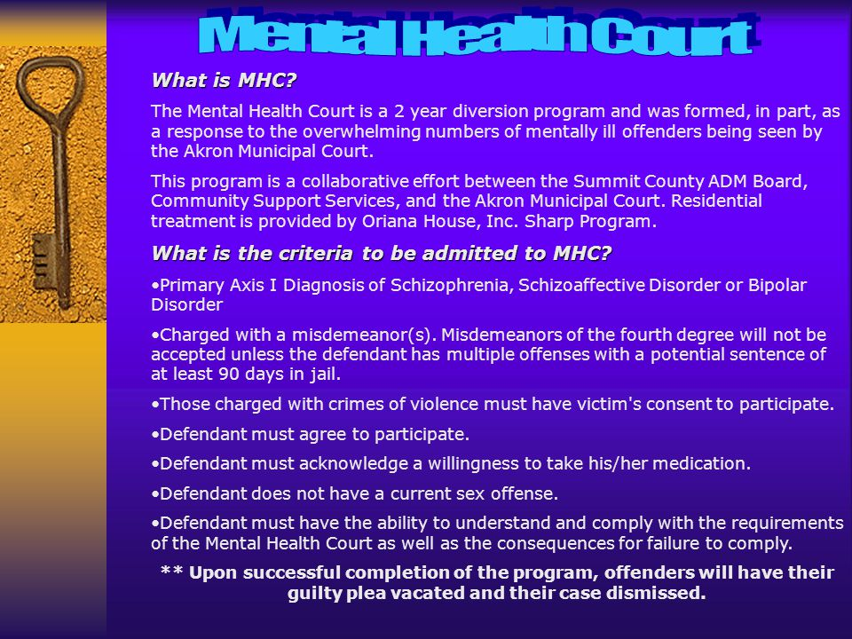 What is MHC? The Mental Health Court is a 2 year diversion program and was formed, in part, as a response to the overwhelming numbers of mentally ill