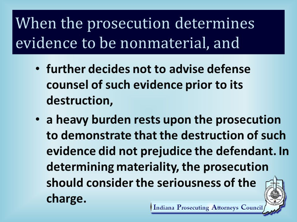 When the prosecution determines evidence to be nonmaterial, and further decides not to advise defense counsel of such evidence prior to its destruction, a heavy burden rests upon the prosecution to demonstrate that the destruction of such evidence did not prejudice the defendant.