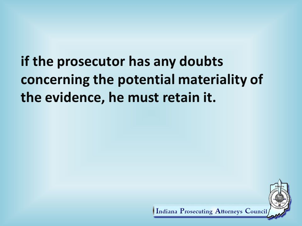 if the prosecutor has any doubts concerning the potential materiality of the evidence, he must retain it.