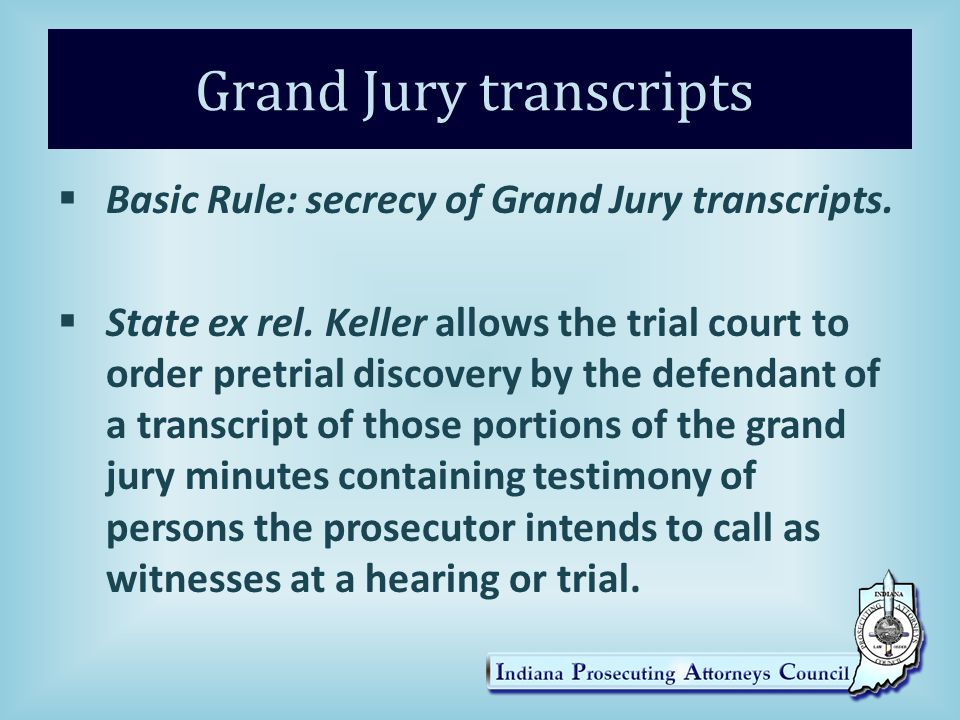Grand Jury transcripts.  Basic Rule: secrecy of Grand Jury transcripts.