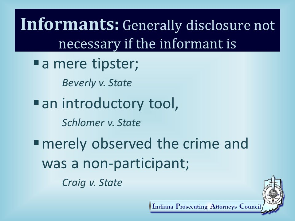 Informants: Generally disclosure not necessary if the informant is  a mere tipster; Beverly v.