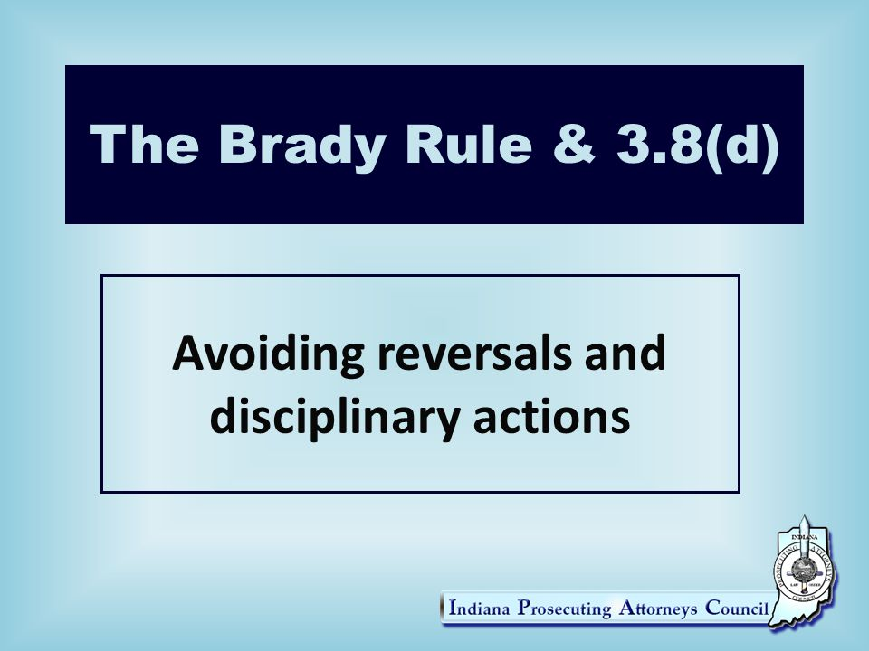 The Brady Rule & 3.8(d) Avoiding reversals and disciplinary actions