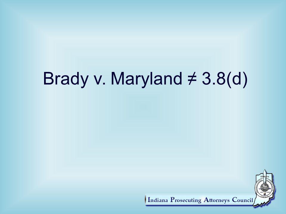 Brady v. Maryland ≠ 3.8(d)
