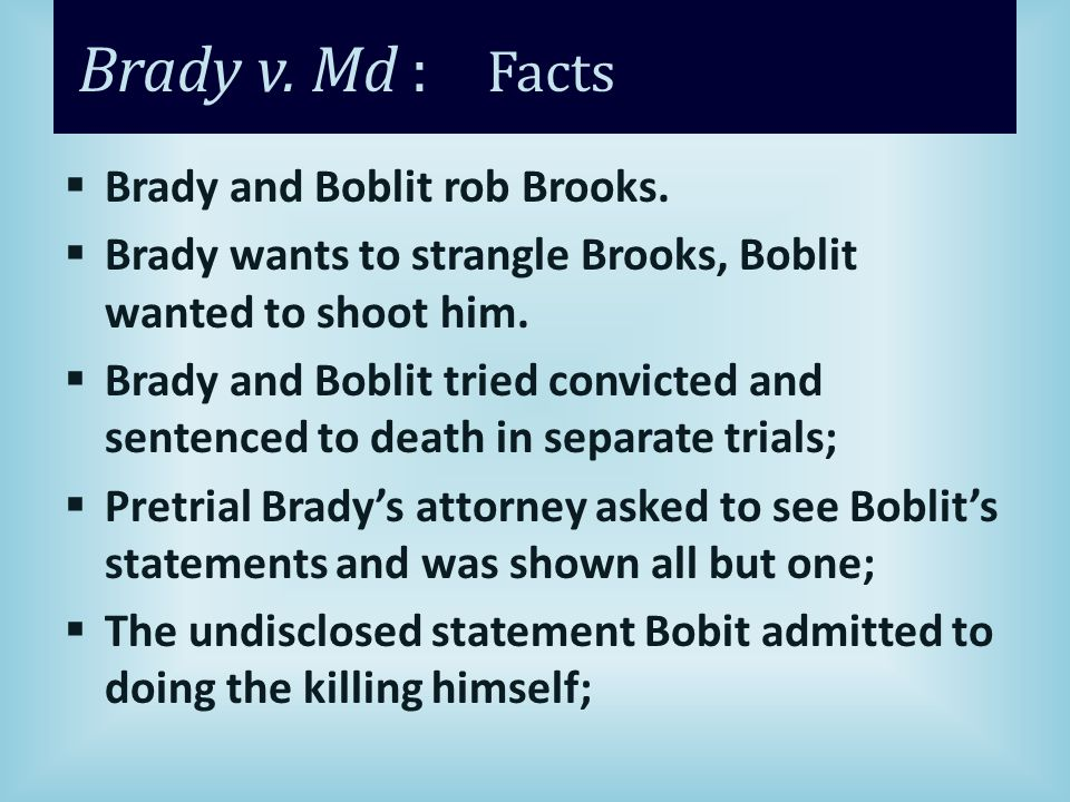 Brady v. Md : Facts  Brady and Boblit rob Brooks.