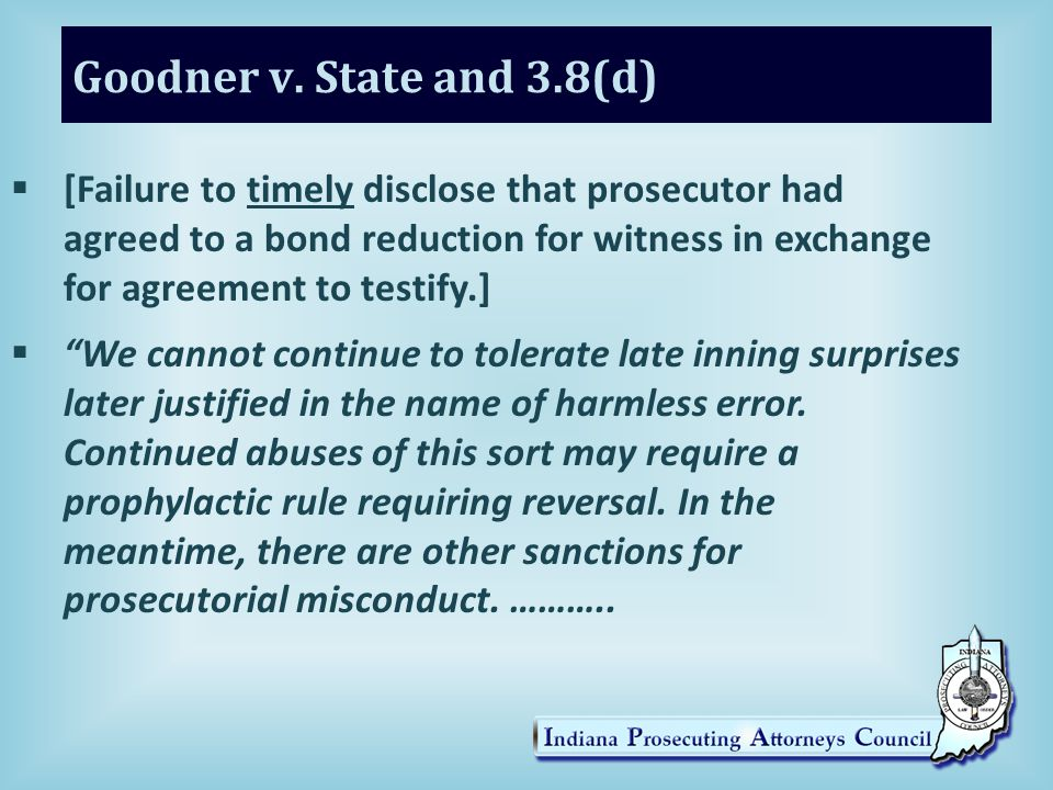 Goodner v. State and 3.8(d)  [Failure to timely disclose that prosecutor had agreed to a bond reduction for witness in exchange for agreement to test