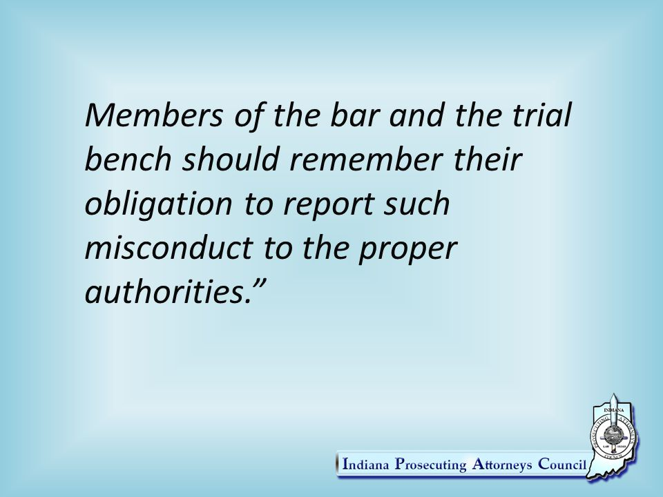 Members of the bar and the trial bench should remember their obligation to report such misconduct to the proper authorities.