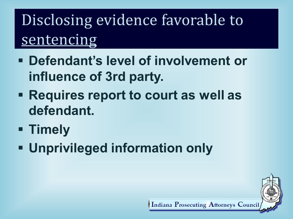 Disclosing evidence favorable to sentencing  Defendant's level of involvement or influence of 3rd party.