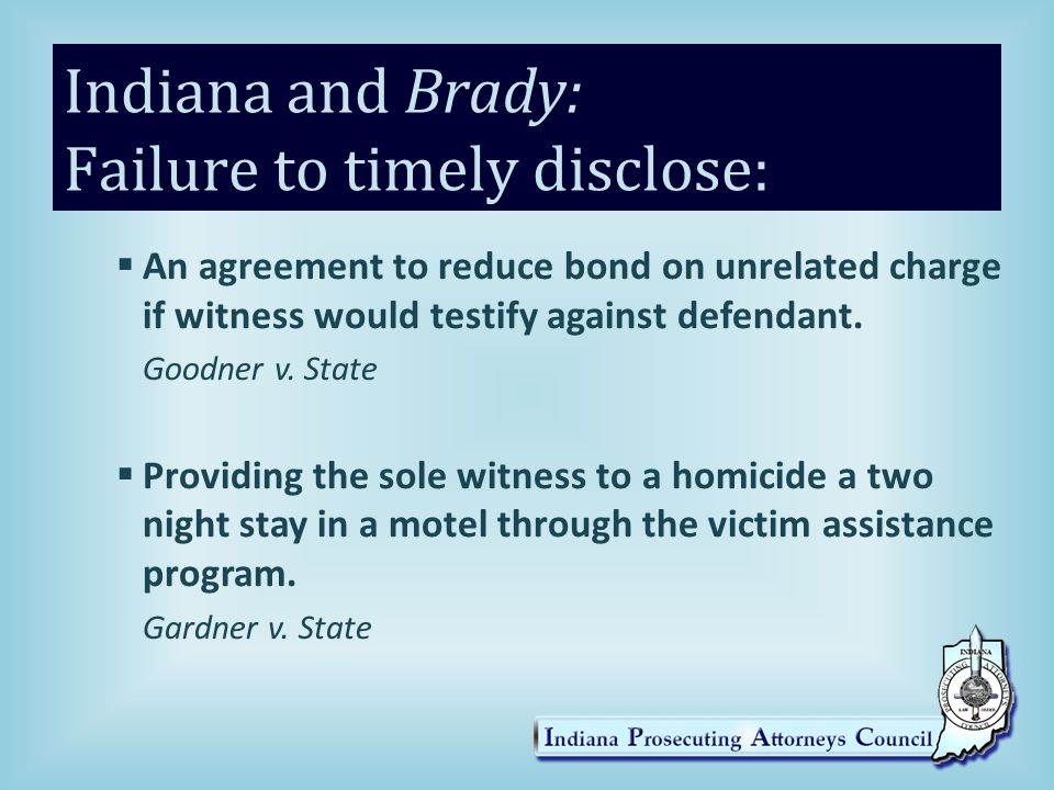 Indiana and Brady: Failure to timely disclose:  Not pursuing criminal charges against witness.