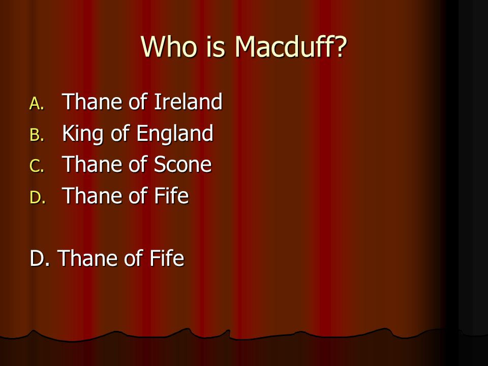 The comic relief of Act II is: A. Lady Macbeth B. Fleance C. The servants D. The Porter