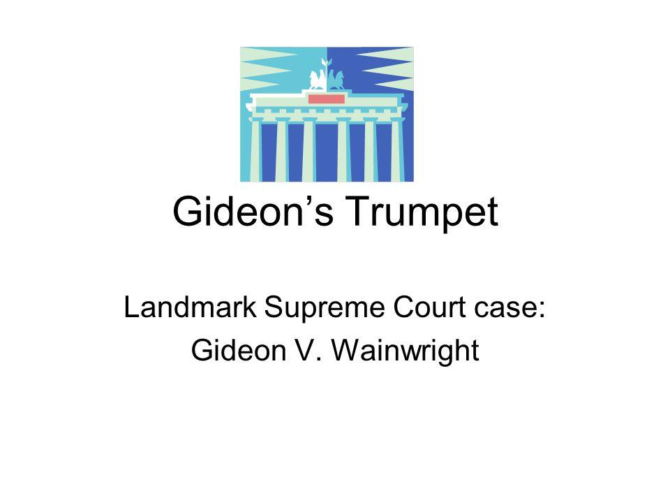 Gideon's Trumpet Landmark Supreme Court case: Gideon V. Wainwright