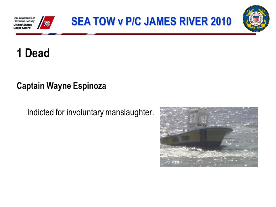 SEA TOW v P/C JAMES RIVER 2010 1 Dead Captain Wayne Espinoza Indicted for involuntary manslaughter.