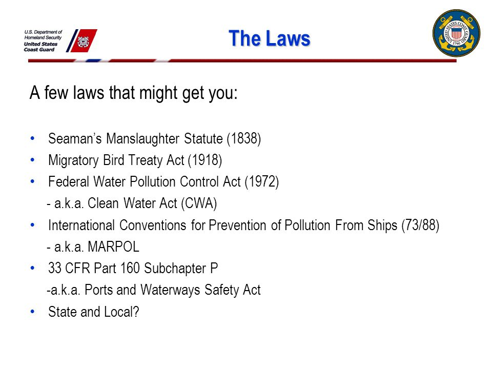 The Laws A few laws that might get you: Seaman's Manslaughter Statute (1838) Migratory Bird Treaty Act (1918) Federal Water Pollution Control Act (1972) - a.k.a.