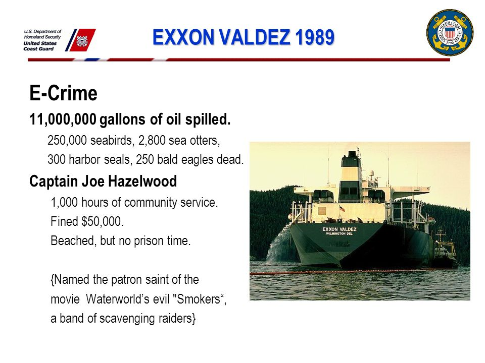 EXXON VALDEZ 1989 E-Crime 11,000,000 gallons of oil spilled.