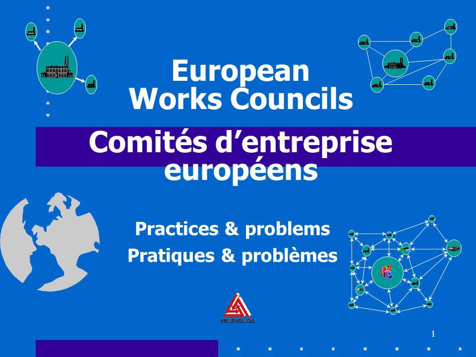 1 European Works Councils Comités d'entreprise européens Practices & problems Pratiques & problèmes