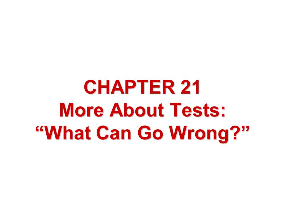 CHAPTER 21 More About Tests: What Can Go Wrong