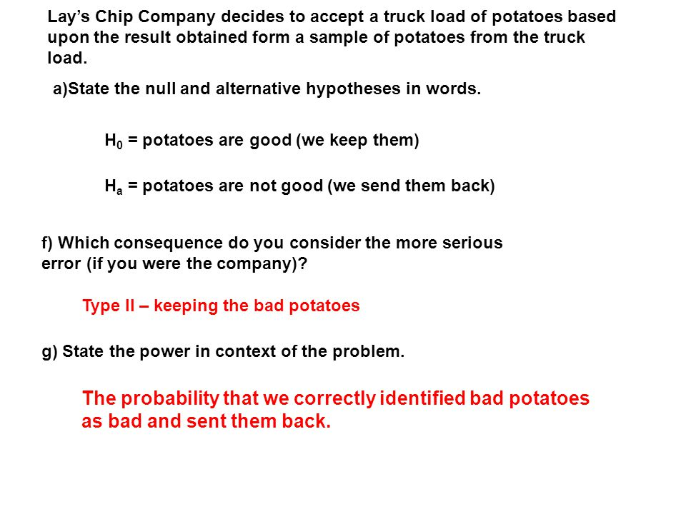 Lay's Chip Company decides to accept a truck load of potatoes based upon the result obtained form a sample of potatoes from the truck load.