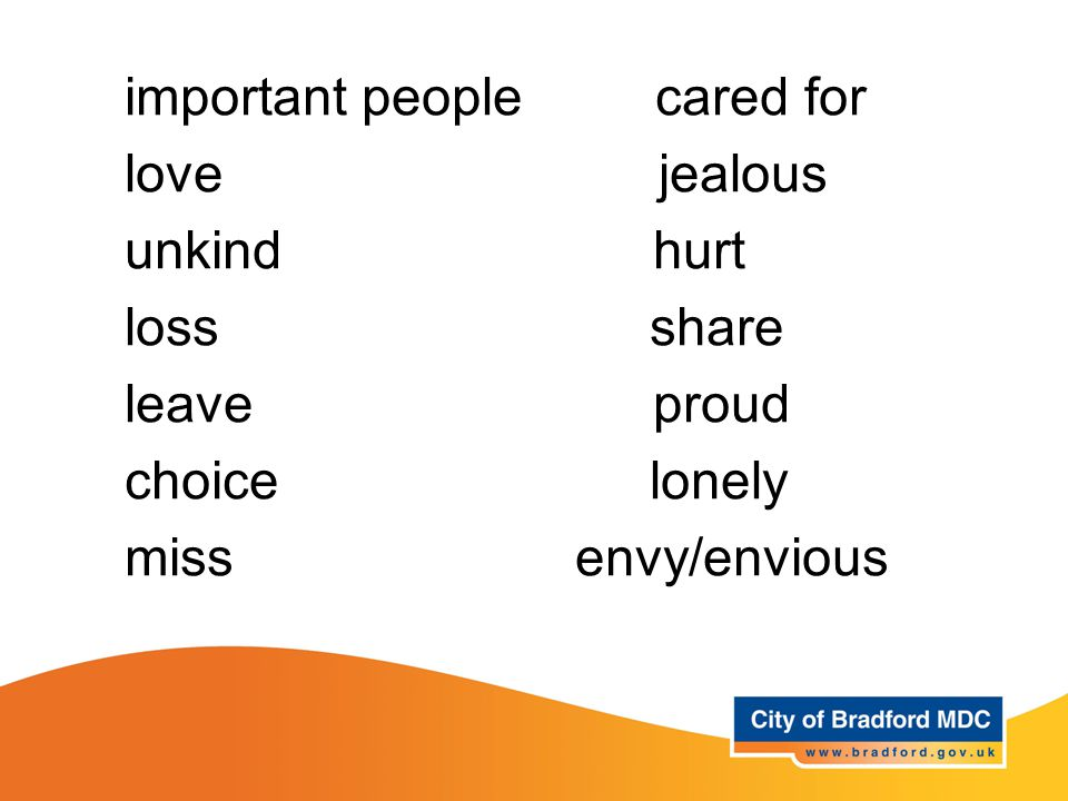 Key vocabulary – Year 1 and 2 important people cared for love jealous unkind hurt loss share leave proud choice lonely miss envy/envious