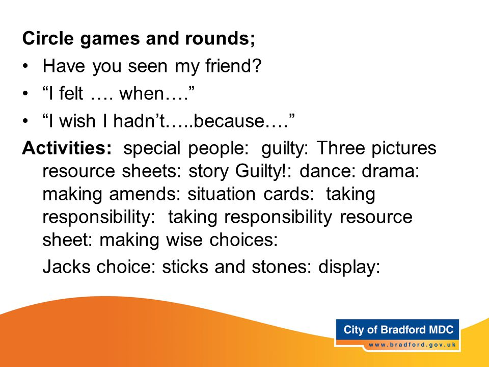 """Learning opportunities - Year 3 Circle games and rounds; Have you seen my friend? """"I felt …. when…."""" """"I wish I hadn't…..because…."""" Activities: special"""