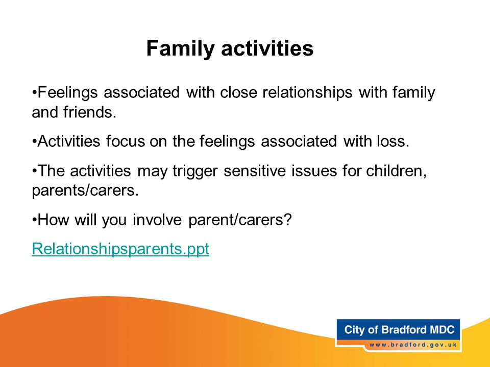 Family activities Feelings associated with close relationships with family and friends.