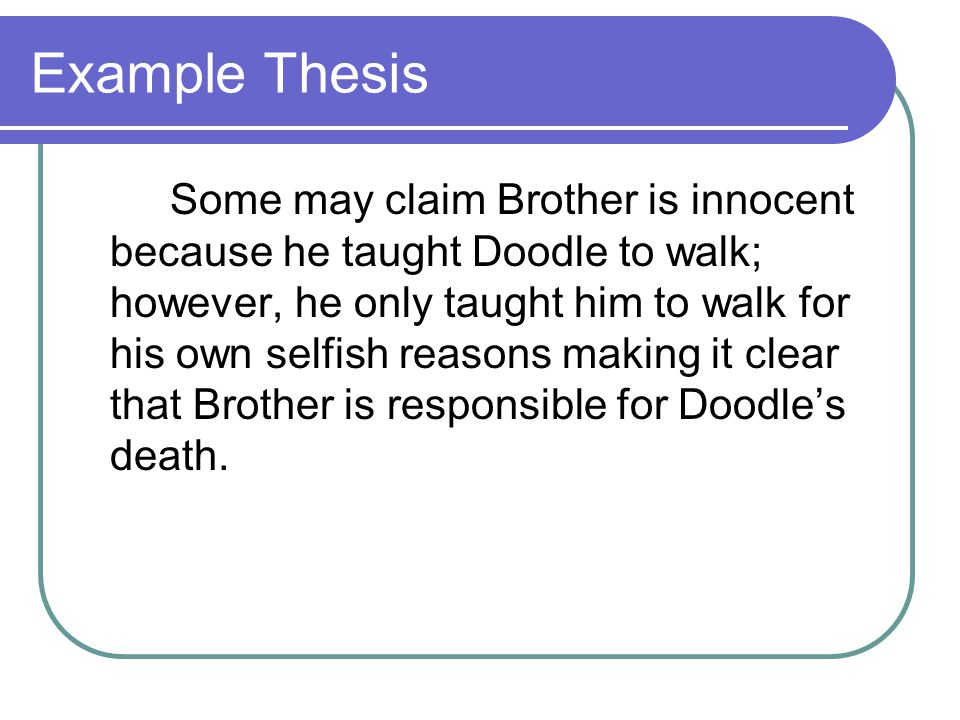 Example Thesis Some may claim Brother is innocent because he taught Doodle to walk; however, he only taught him to walk for his own selfish reasons ma