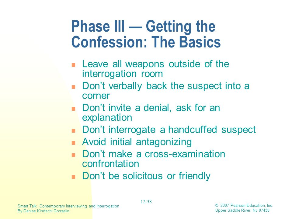 Smart Talk: Contemporary Interviewing and Interrogation By Denise Kindschi Gosselin © 2007 Pearson Education, Inc. Upper Saddle River, NJ 07458 12-38