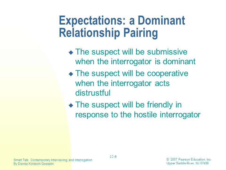 Smart Talk: Contemporary Interviewing and Interrogation By Denise Kindschi Gosselin © 2007 Pearson Education, Inc.
