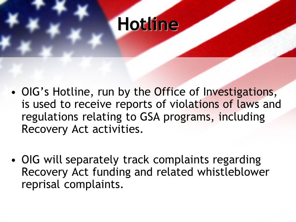 Hotline OIG's Hotline, run by the Office of Investigations, is used to receive reports of violations of laws and regulations relating to GSA programs, including Recovery Act activities.