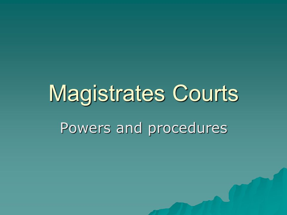 Magistrates Courts Powers and procedures
