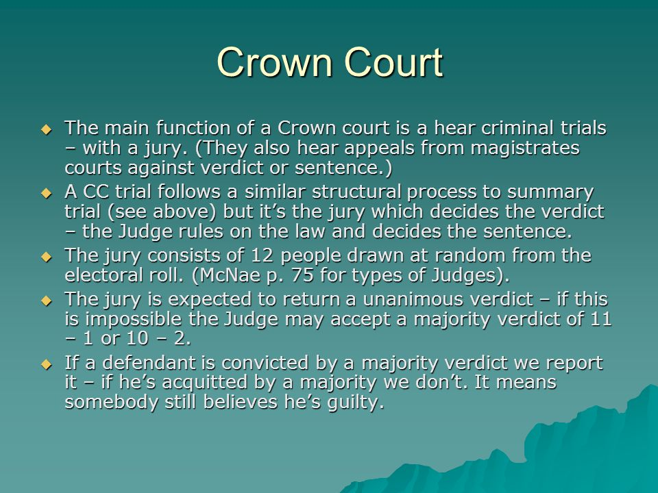 Crown Court  The main function of a Crown court is a hear criminal trials – with a jury.