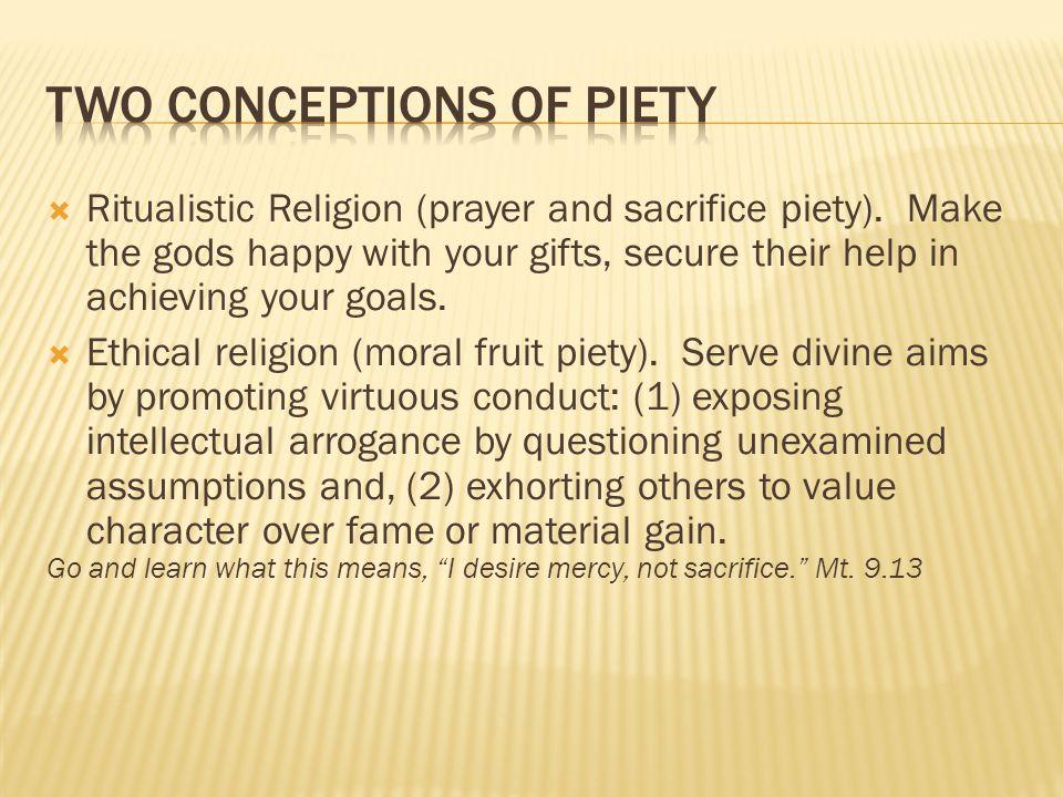  Ritualistic Religion (prayer and sacrifice piety).