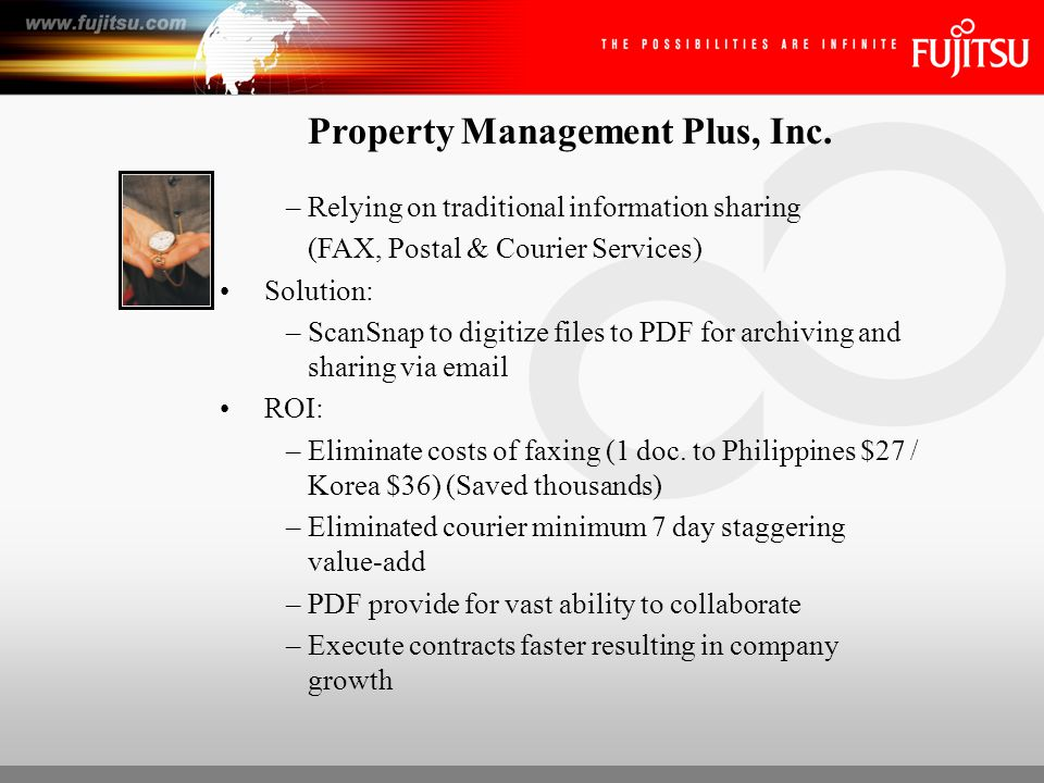 Property Management Plus, Inc. –Relying on traditional information sharing (FAX, Postal & Courier Services) Solution: –ScanSnap to digitize files to P