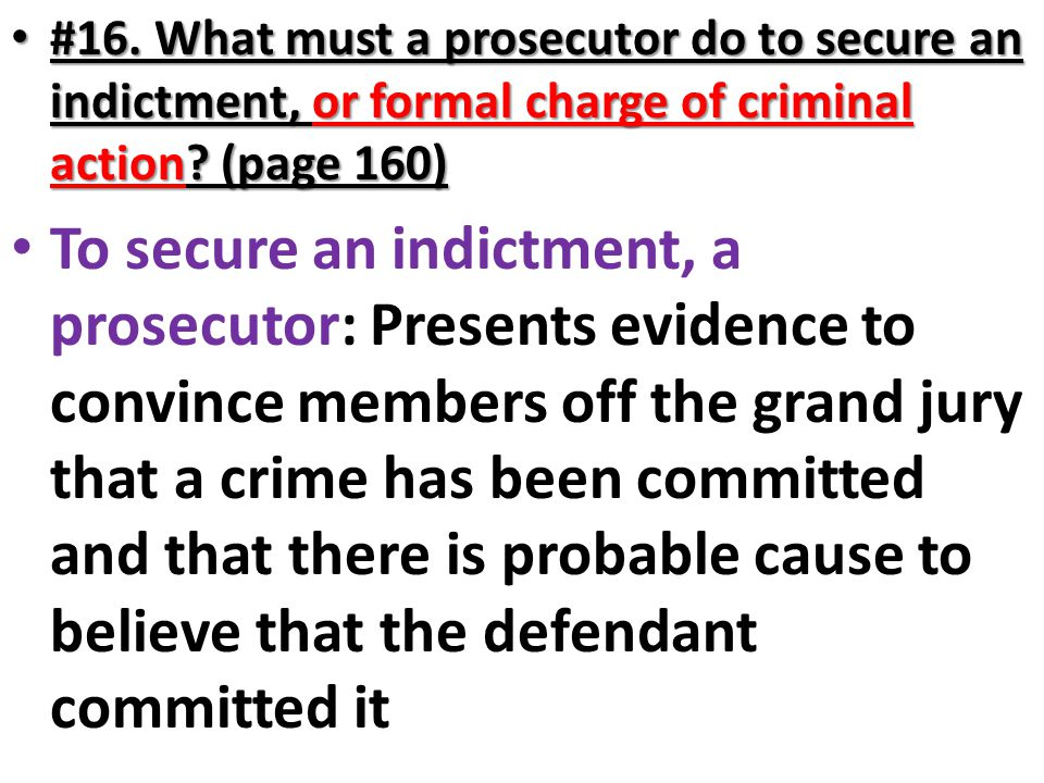 #16. What must a prosecutor do to secure an indictment, or formal charge of criminal action? (page 160) #16. What must a prosecutor do to secure an in