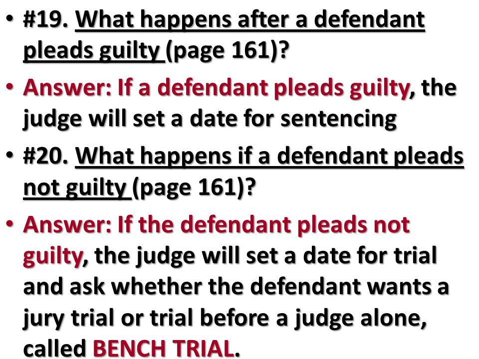 #19. What happens after a defendant pleads guilty (page 161)? #19. What happens after a defendant pleads guilty (page 161)? Answer: If a defendant ple