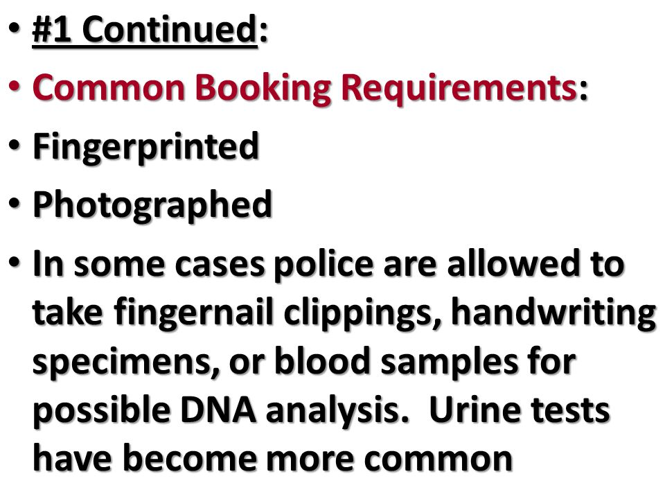 #1 Continued: #1 Continued: Common Booking Requirements: Common Booking Requirements: Fingerprinted Fingerprinted Photographed Photographed In some ca