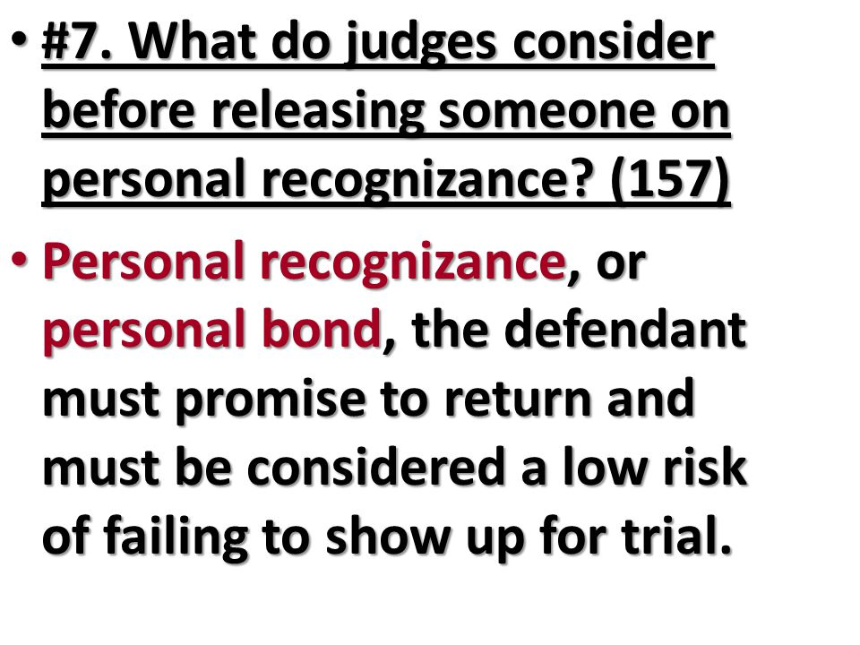 #7. What do judges consider before releasing someone on personal recognizance? (157) #7. What do judges consider before releasing someone on personal